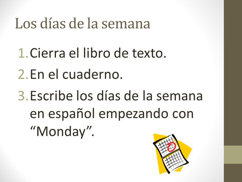 Los días de la semana Cierra el libro de texto. En el cuaderno.