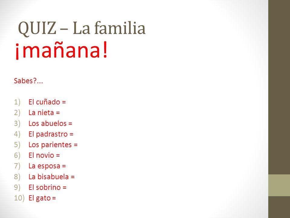 ¡mañana! QUIZ – La familia Sabes ... El cuñado = La nieta =