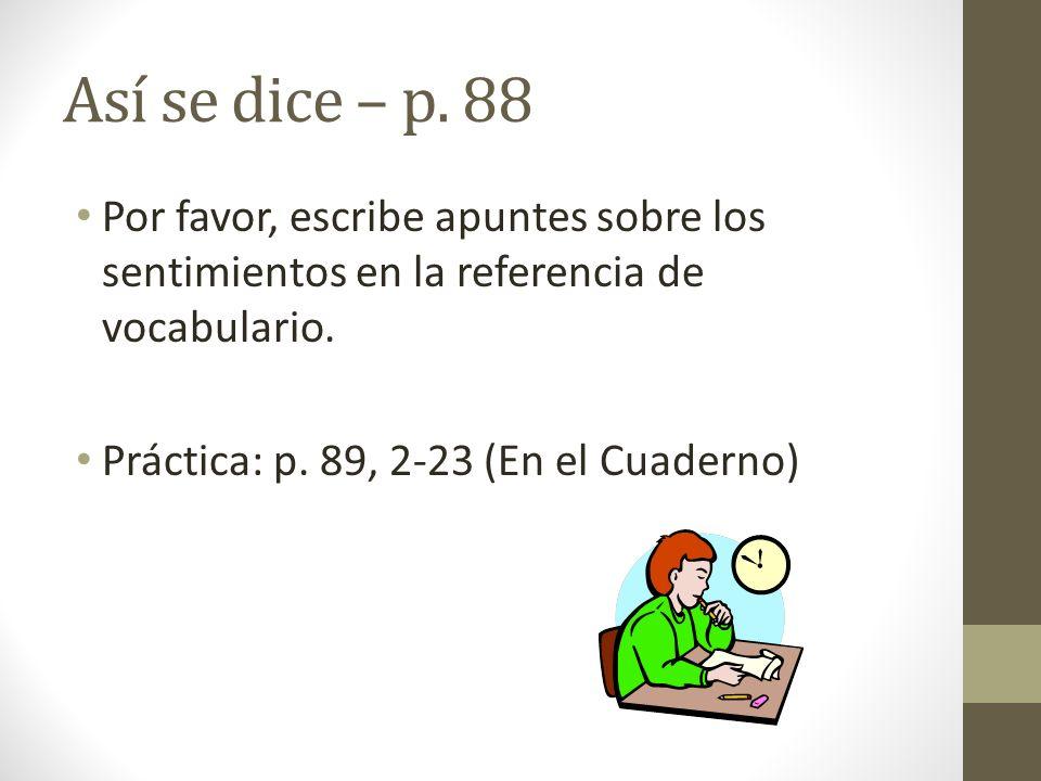 Así se dice – p. 88 Por favor, escribe apuntes sobre los sentimientos en la referencia de vocabulario.