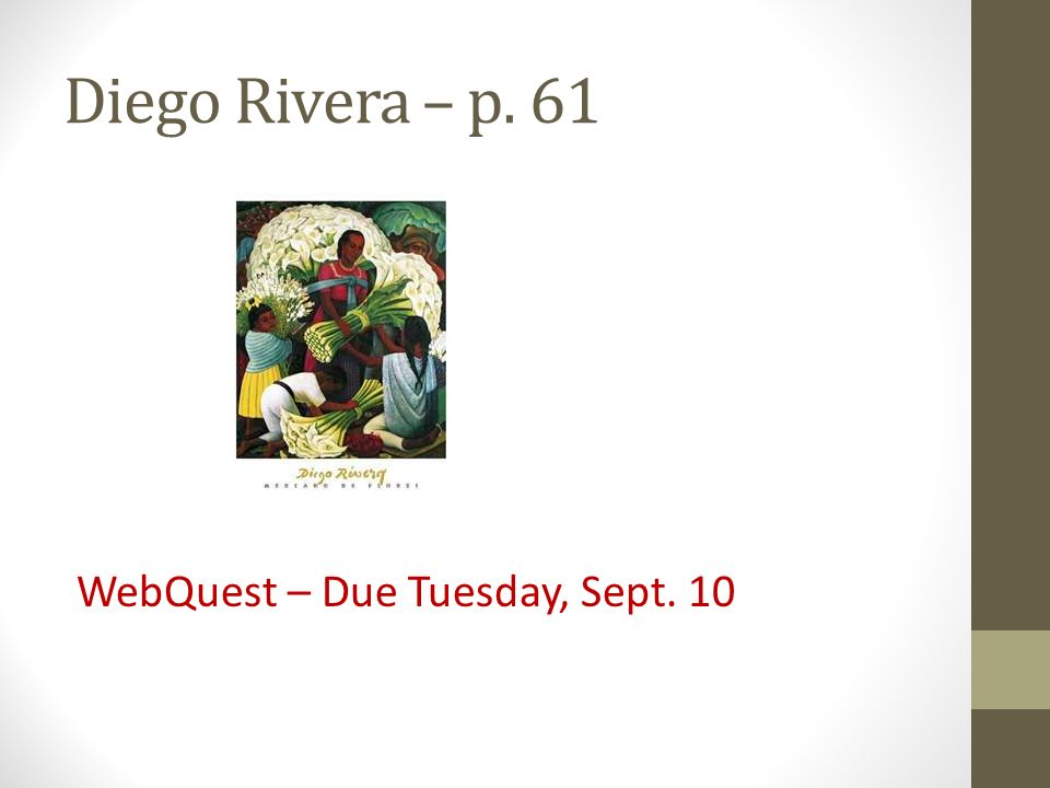 Diego Rivera – p. 61 WebQuest – Due Tuesday, Sept. 10