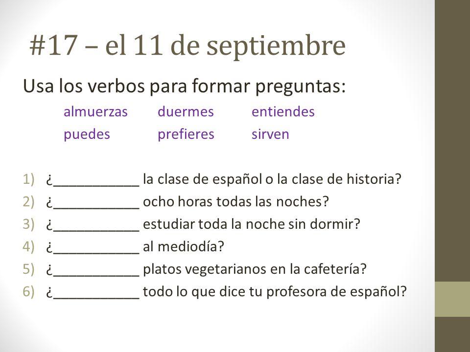 #17 – el 11 de septiembre Usa los verbos para formar preguntas: