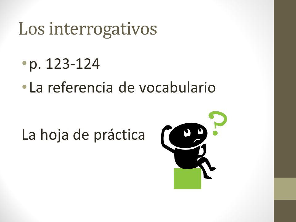 Los interrogativos p. 123-124 La referencia de vocabulario