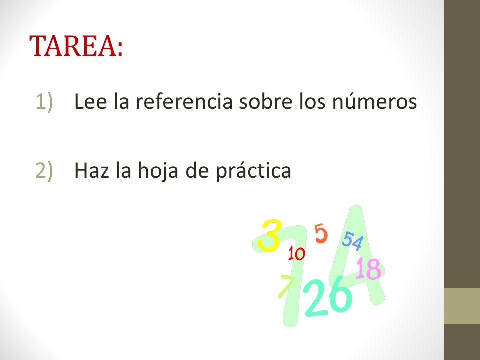 TAREA: Lee la referencia sobre los números Haz la hoja de práctica