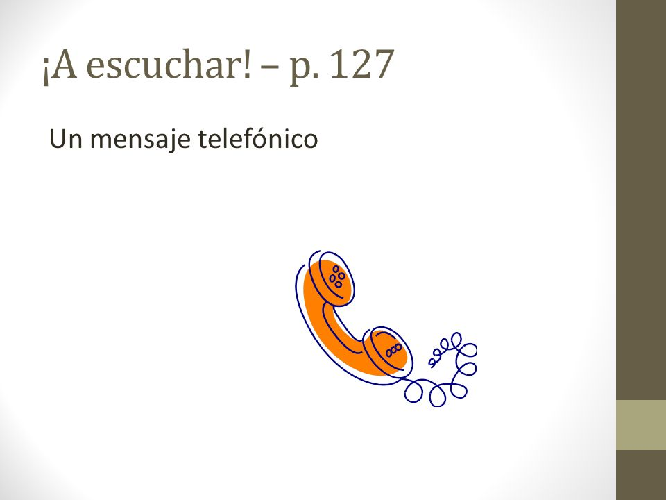¡A escuchar! – p. 127 Un mensaje telefónico