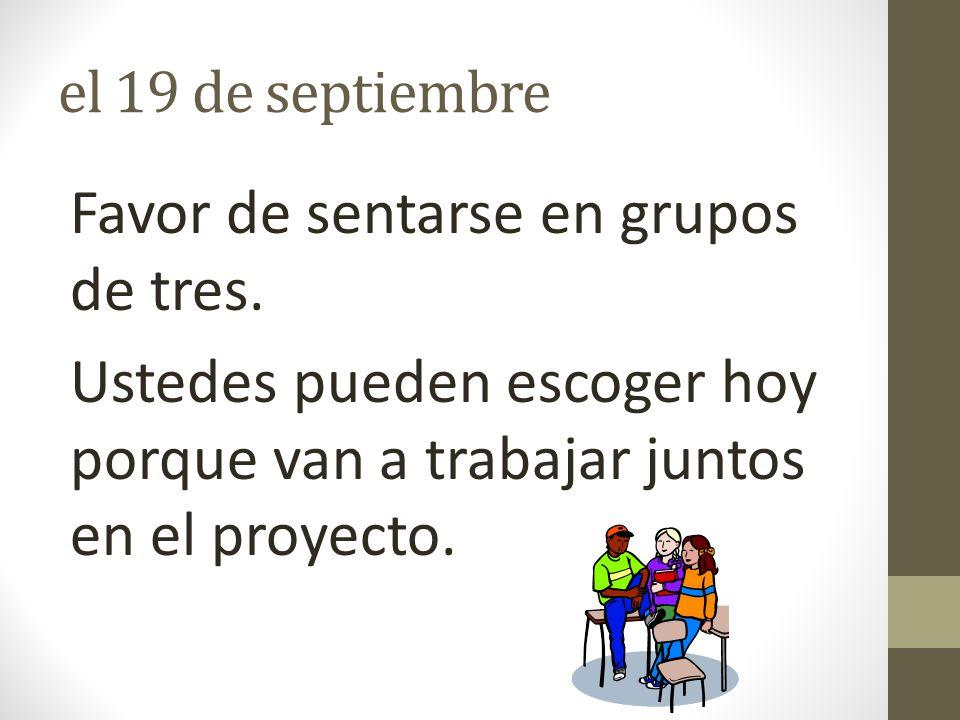 el 19 de septiembre Favor de sentarse en grupos de tres.