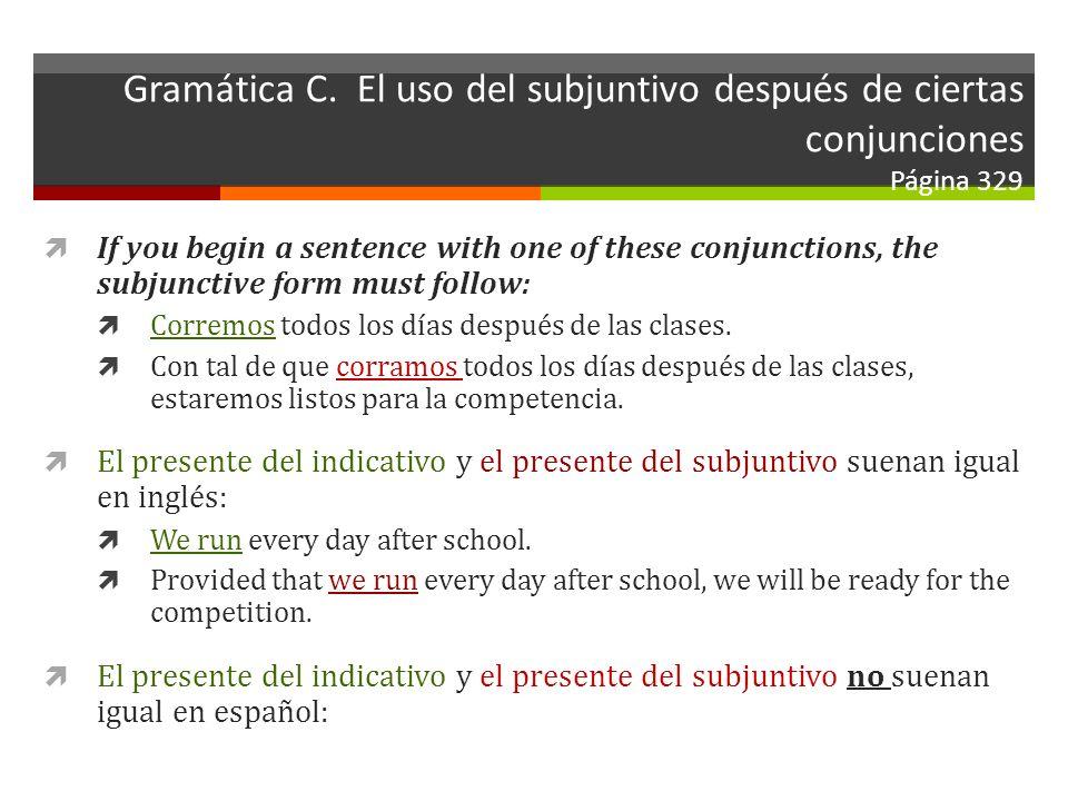 Gramática C. El uso del subjuntivo después de ciertas conjunciones Página 329