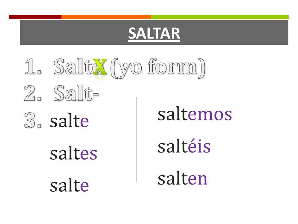 SALTAR Salto (yo form) Salt- x saltemos saltéis salten salte saltes