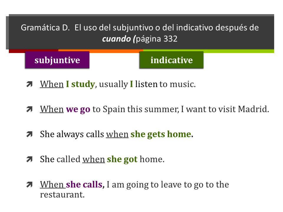 Gramática D. El uso del subjuntivo o del indicativo después de cuando (página 332