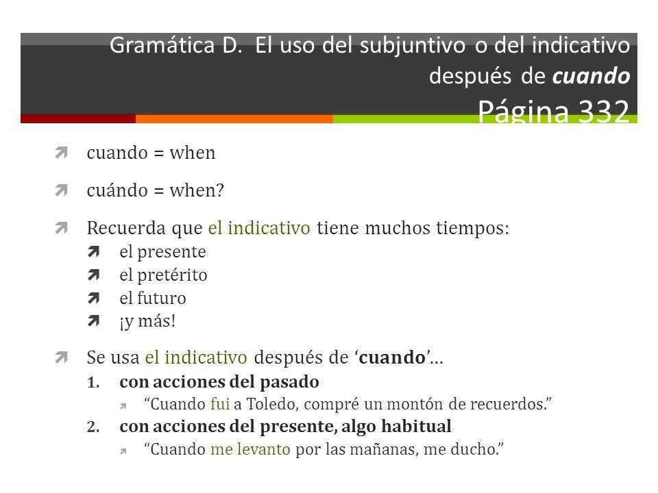 Gramática D. El uso del subjuntivo o del indicativo después de cuando Página 332