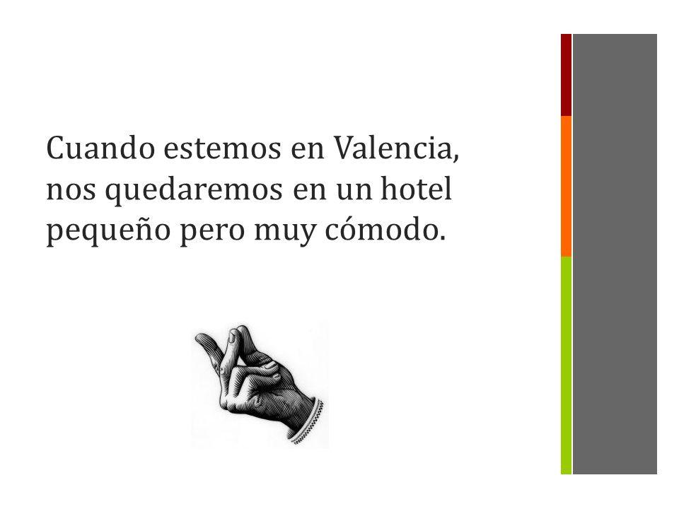 Cuando estemos en Valencia, nos quedaremos en un hotel pequeño pero muy cómodo.