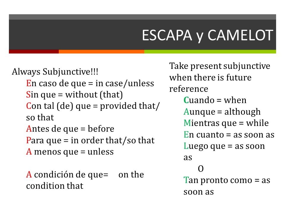 ESCAPA y CAMELOT Take present subjunctive when there is future reference. Cuando = when. Aunque = although.
