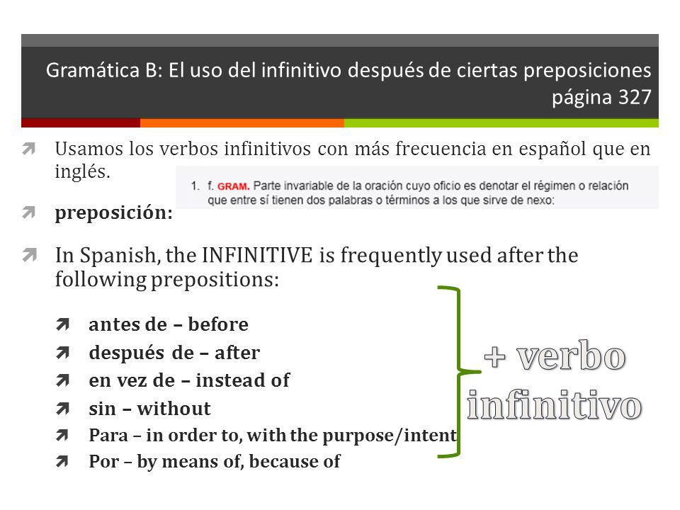 Gramática B: El uso del infinitivo después de ciertas preposiciones página 327