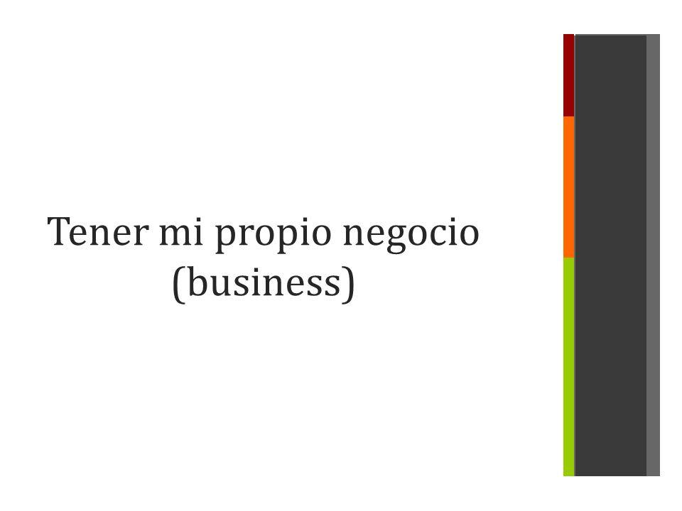Tener mi propio negocio (business)