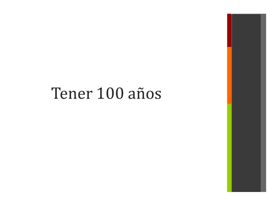 Tener 100 años