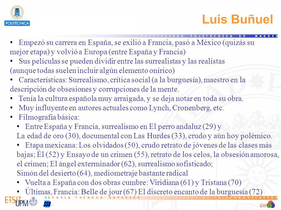 19 Luis Buñuel. Empezó su carrera en España, se exilió a Francia, pasó a México (quizás su. mejor etapa) y volvió a Europa (entre España y Francia)
