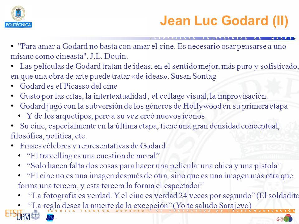 47 Jean Luc Godard (II) Para amar a Godard no basta con amar el cine. Es necesario osar pensarse a uno.
