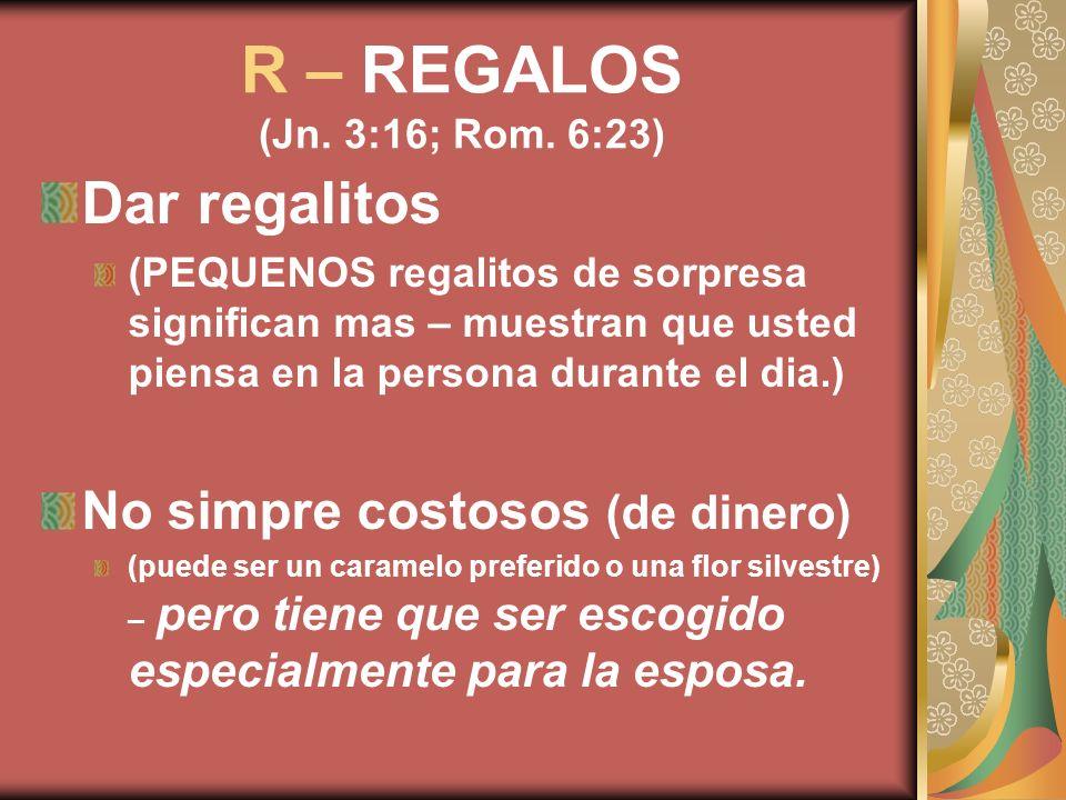 R – REGALOS (Jn. 3:16; Rom. 6:23) Dar regalitos