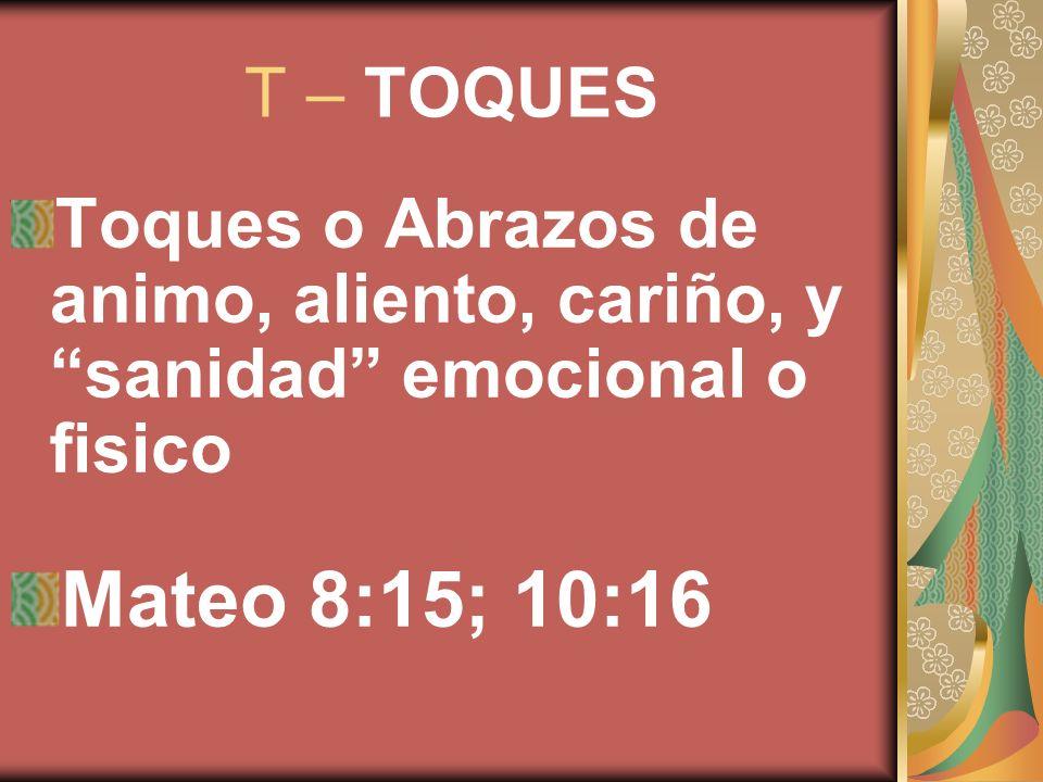 T – TOQUES Toques o Abrazos de animo, aliento, cariño, y sanidad emocional o fisico.