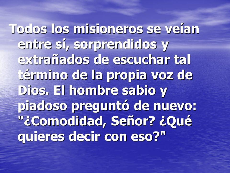 Todos los misioneros se veían entre sí, sorprendidos y extrañados de escuchar tal término de la propia voz de Dios.