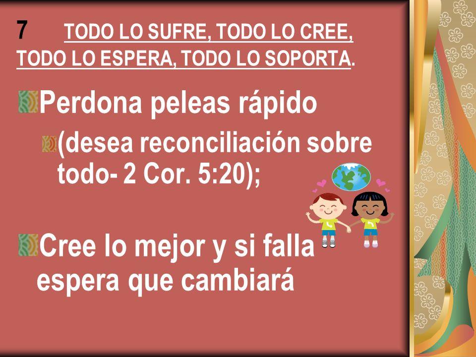 7 TODO LO SUFRE, TODO LO CREE, TODO LO ESPERA, TODO LO SOPORTA.