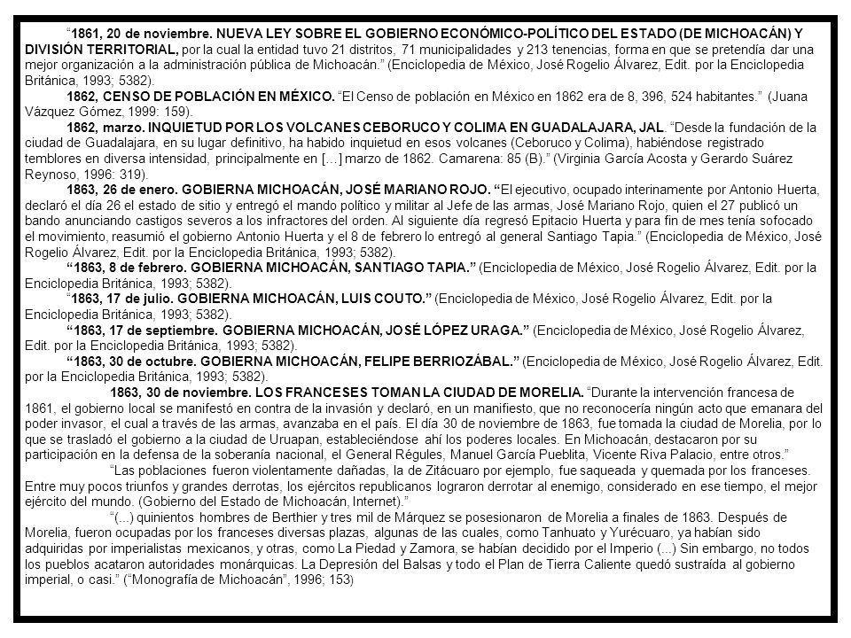 1861, 20 de noviembre. NUEVA LEY SOBRE EL GOBIERNO ECONÓMICO-POLÍTICO DEL ESTADO (DE MICHOACÁN) Y DIVISIÓN TERRITORIAL, por la cual la entidad tuvo 21 distritos, 71 municipalidades y 213 tenencias, forma en que se pretendía dar una mejor organización a la administración pública de Michoacán. (Enciclopedia de México, José Rogelio Álvarez, Edit. por la Enciclopedia Británica, 1993; 5382).