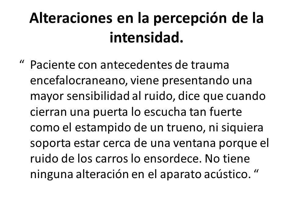 Alteraciones en la percepción de la intensidad.