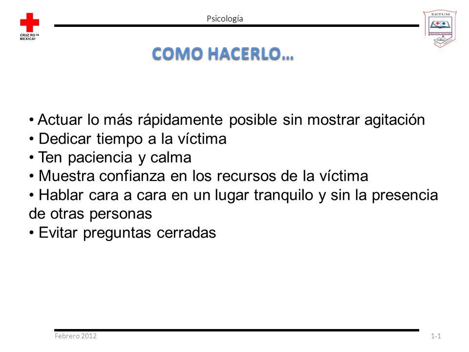 Psicología COMO HACERLO… • Actuar lo más rápidamente posible sin mostrar agitación. • Dedicar tiempo a la víctima.