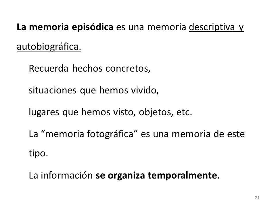 La memoria episódica es una memoria descriptiva y autobiográfica.