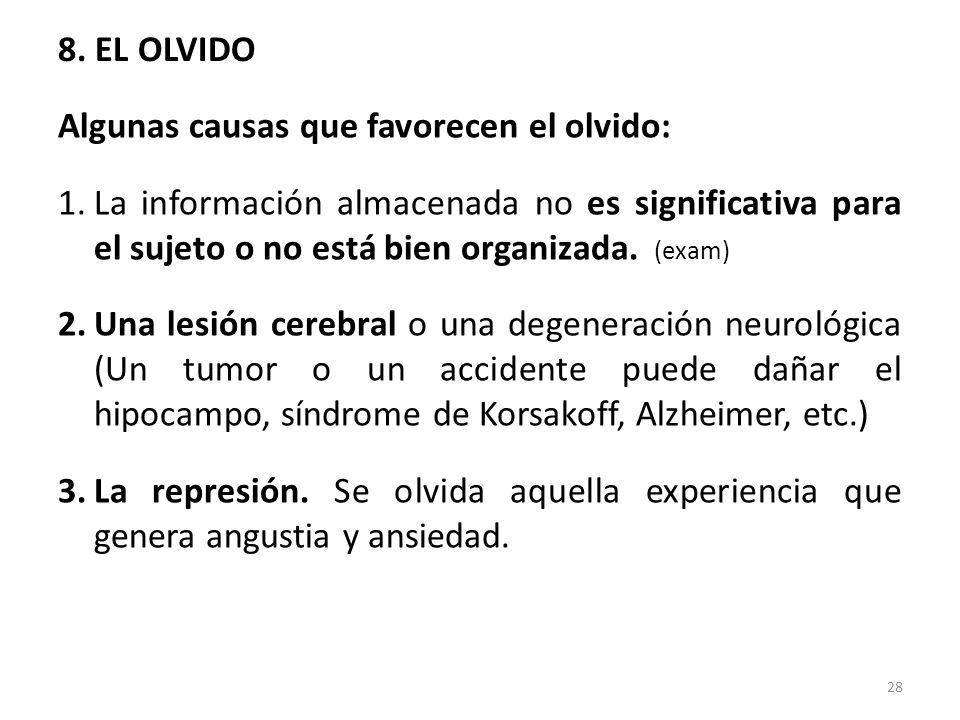 8. EL OLVIDO Algunas causas que favorecen el olvido: La información almacenada no es significativa para el sujeto o no está bien organizada. (exam)