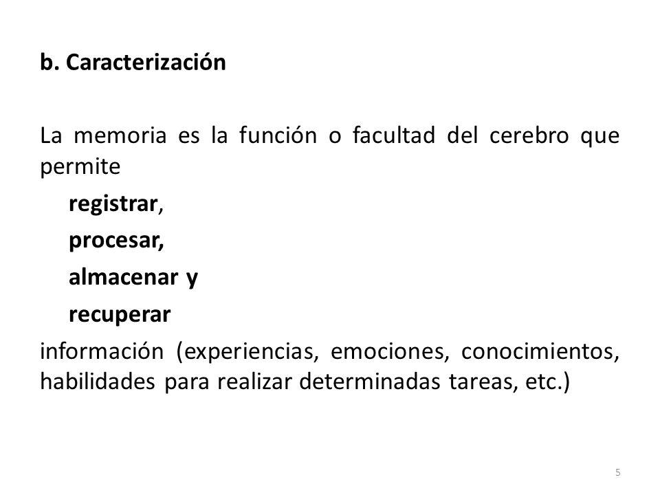 b. Caracterización La memoria es la función o facultad del cerebro que permite. registrar, procesar,