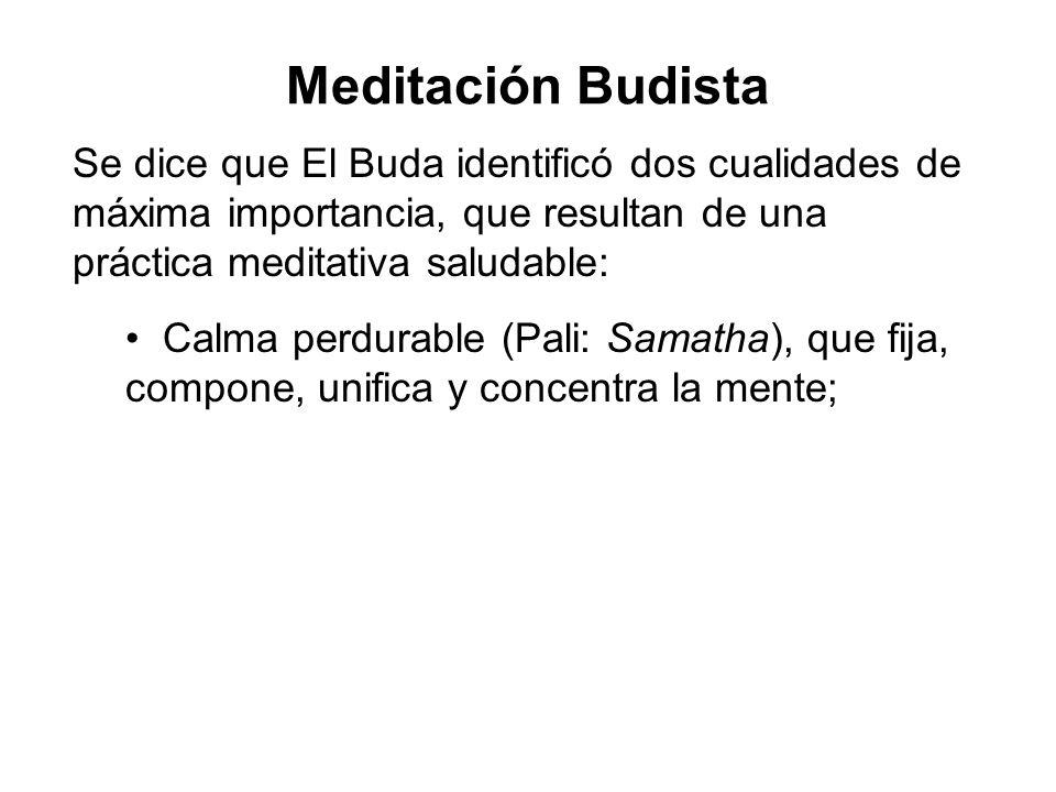 Meditación Budista Se dice que El Buda identificó dos cualidades de máxima importancia, que resultan de una práctica meditativa saludable: