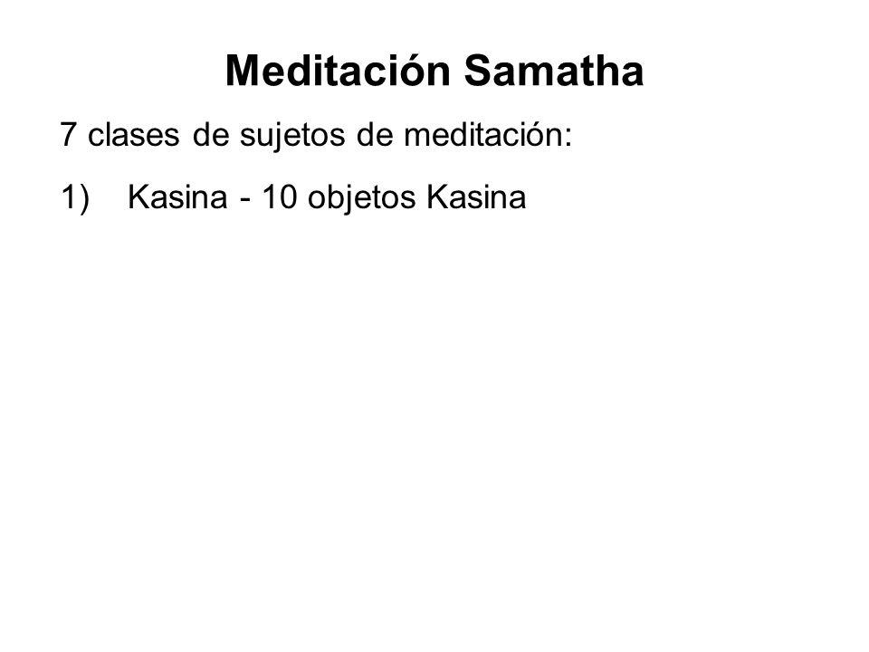 7 clases de sujetos de meditación: 1) Kasina - 10 objetos Kasina 2)