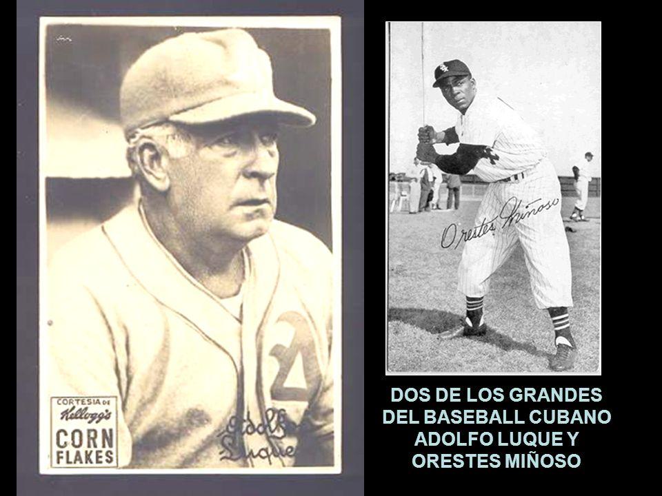DOS DE LOS GRANDES DEL BASEBALL CUBANO ADOLFO LUQUE Y ORESTES MIÑOSO