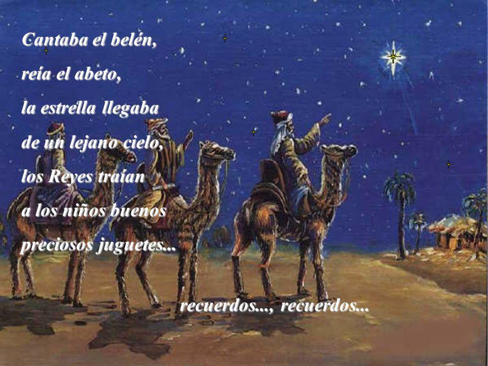 Cantaba el belén, reía el abeto, la estrella llegaba. de un lejano cielo, los Reyes traían. a los niños buenos.