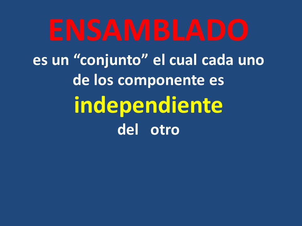 ENSAMBLADO es un conjunto el cual cada uno de los componente es independiente del otro