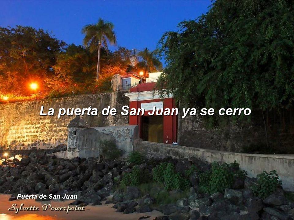 La puerta de San Juan ya se cerro