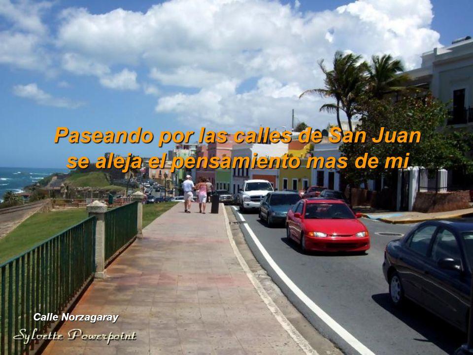 Paseando por las calles de San Juan se aleja el pensamiento mas de mi