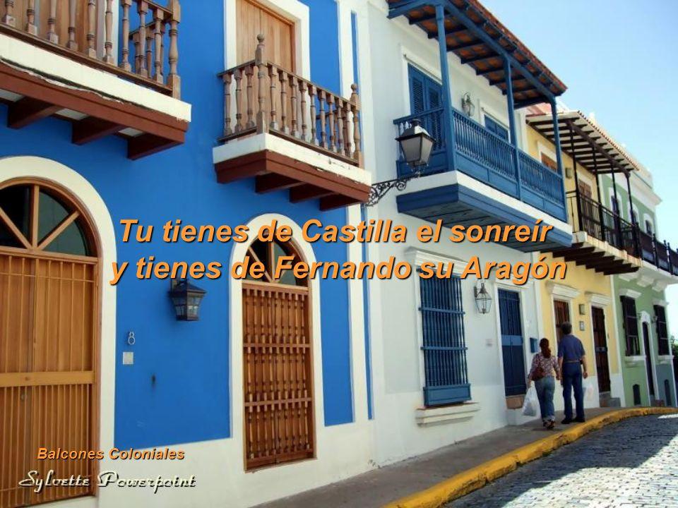 Tu tienes de Castilla el sonreír y tienes de Fernando su Aragón