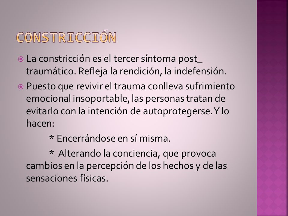 Constricción La constricción es el tercer síntoma post_ traumático. Refleja la rendición, la indefensión.