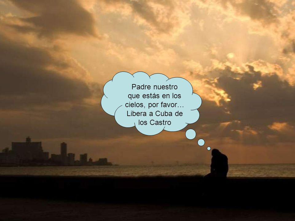 Padre nuestro que estás en los cielos, por favor… Libera a Cuba de los Castro