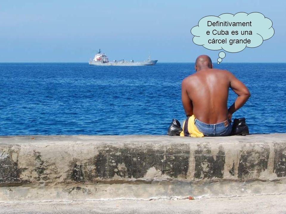 Definitivamente Cuba es una cárcel grande