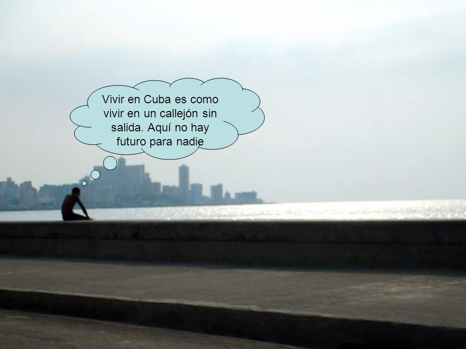 Vivir en Cuba es como vivir en un callejón sin salida