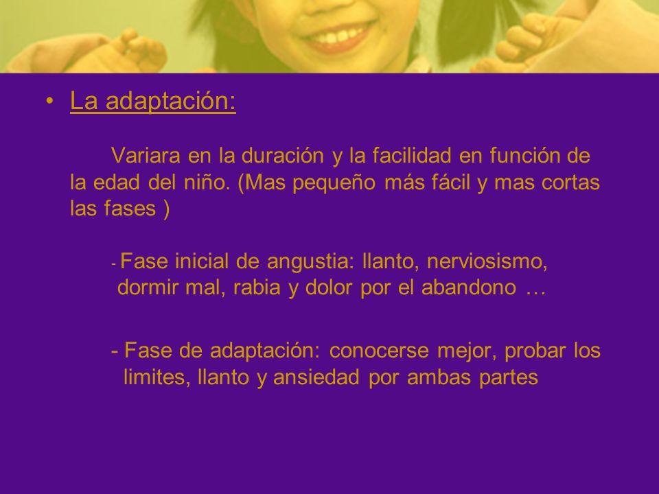 La adaptación: Variara en la duración y la facilidad en función de la edad del niño. (Mas pequeño más fácil y mas cortas las fases )