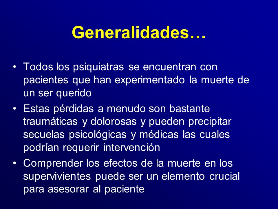 Generalidades… Todos los psiquiatras se encuentran con pacientes que han experimentado la muerte de un ser querido.