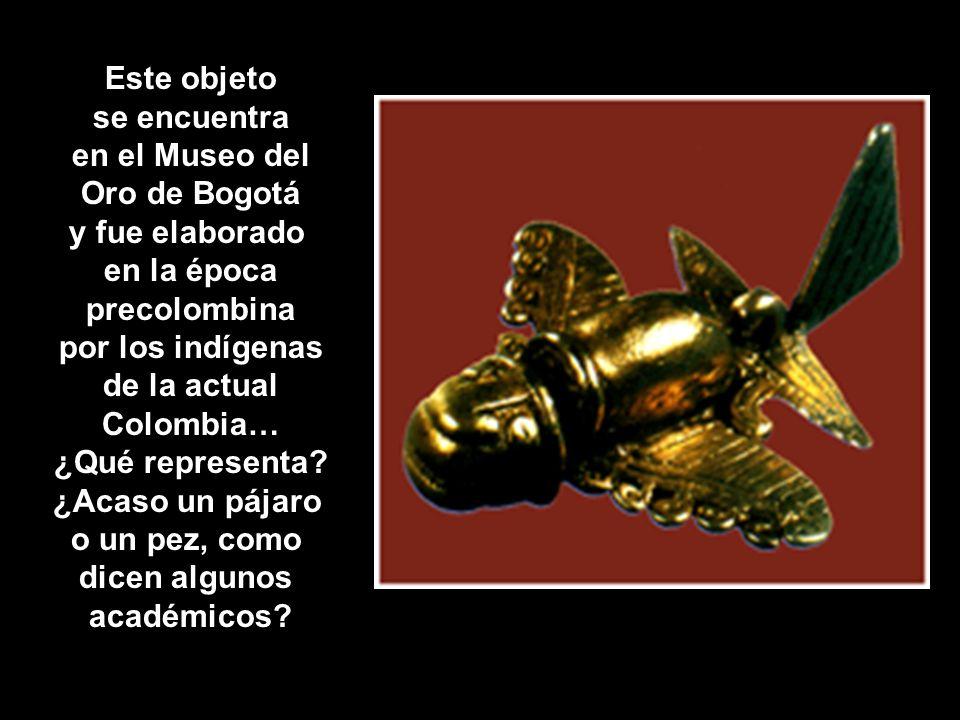 Este objeto se encuentra. en el Museo del. Oro de Bogotá. y fue elaborado. en la época. precolombina.