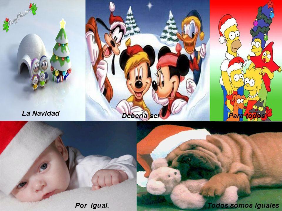 La Navidad Debería ser Para todos Por igual. Todos somos iguales
