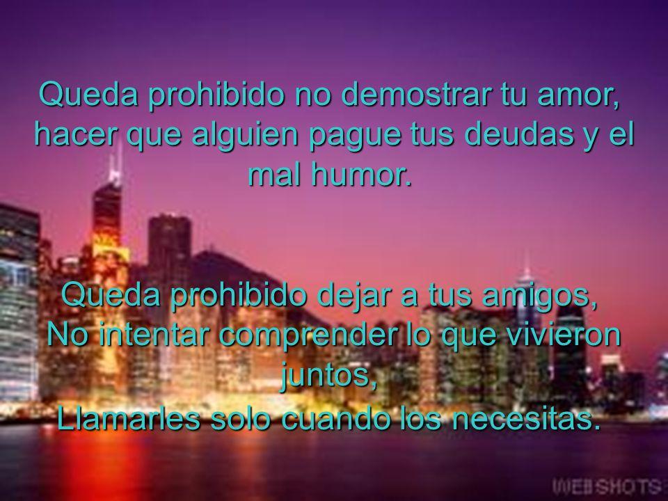 Queda prohibido no demostrar tu amor, hacer que alguien pague tus deudas y el mal humor.