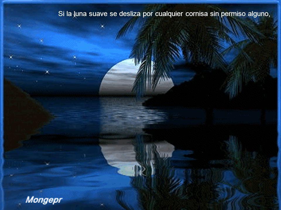 Si la luna suave se desliza por cualquier cornisa sin permiso alguno,