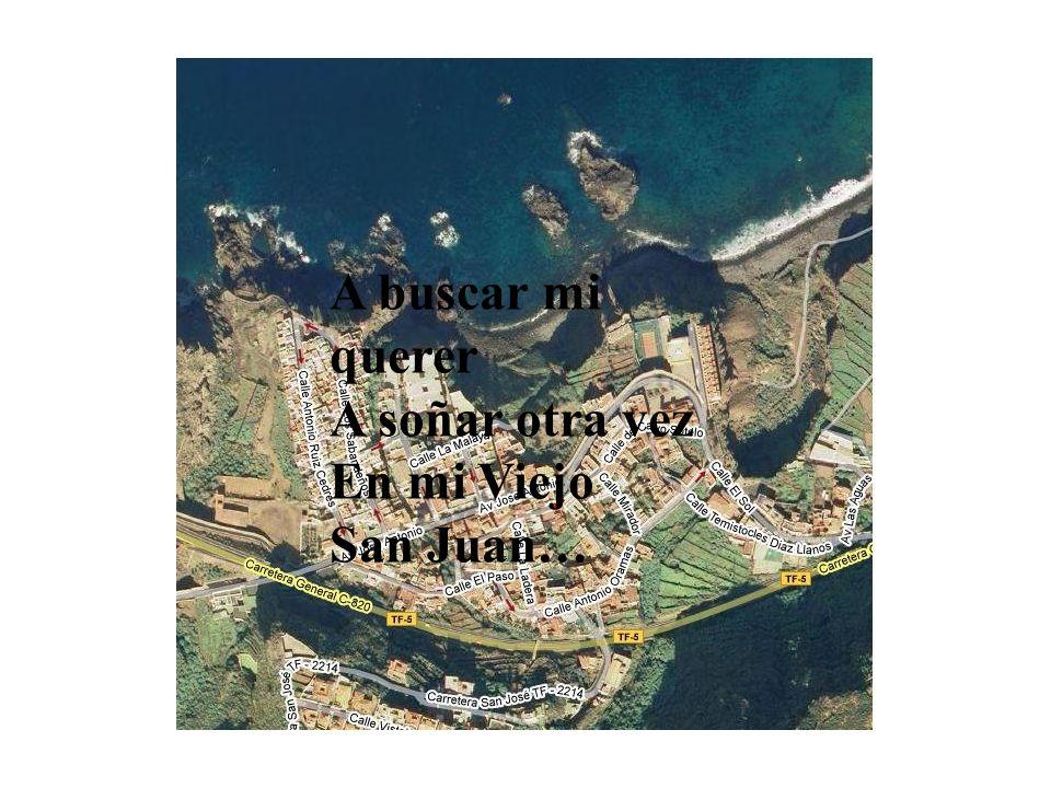 A buscar mi querer A soñar otra vez En mi Viejo San Juan…