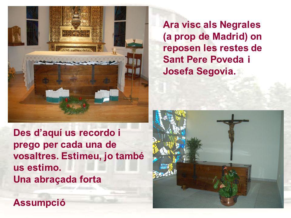 Ara visc als Negrales (a prop de Madrid) on reposen les restes de Sant Pere Poveda i Josefa Segovia.